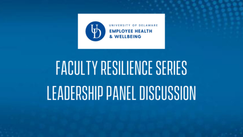 Thumbnail for entry Faculty Resilience Series: Opening Panel Discussion