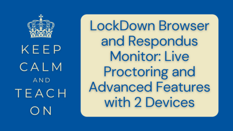 Thumbnail for entry KCTO: LockDown Browser and Respondus Monitor: Live Proctoring and Advanced Features with 2 Devices