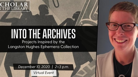 "Thumbnail for entry ""Into the Archives: Projects Inspired by the Langston Hughes Ephemera Collection"" with Laura Helton on December 10, 2020"