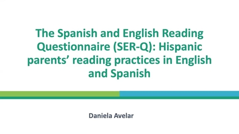 Thumbnail for entry The Spanish and English Reading Questionnaire (SER-Q): Hispanic parents' reading practices in English and Spanish, Daniela Avelar