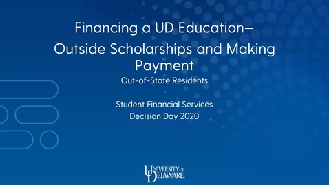 Thumbnail for entry Financing a UD Education - Outside Scholarships and Making Payment (Out-of-State Residents)