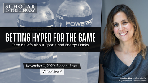 """Thumbnail for entry """"Getting Hyped for the Game: Teen Beliefs About Sports and Energy Drinks"""" with Amy Bleakley on November 11, 2020"""