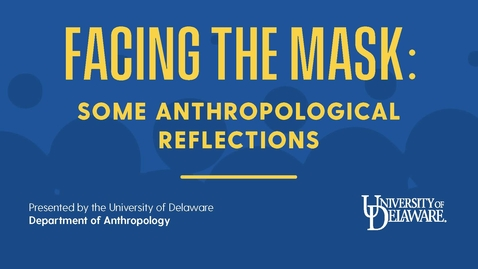 Thumbnail for entry UD Anthropology_Facing the Mask