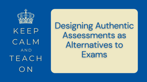 Thumbnail for entry KCTO: Designing Authentic Assessments as Alternatives to Exams