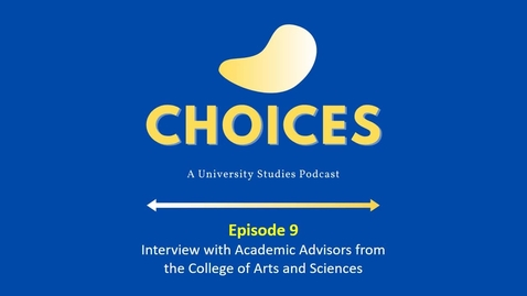 Thumbnail for entry Choices: Episode 9 - Interview with Academic Advisors from the College of Arts and Sciences