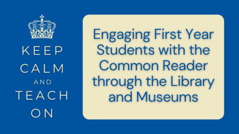 Thumbnail for entry KCTO: Engaging First Year Students with the Common Reader through the Library and Museums