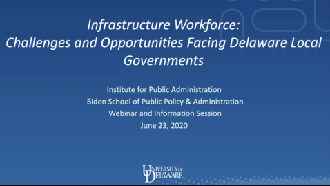 Thumbnail for entry Infrastructure Workforce Needs and Issues of Delaware's Local Governments | June 23, 2020