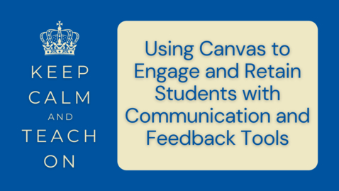 Thumbnail for entry KCTO: Using Canvas to Engage and Retain Students with Communication and Feedback Tools