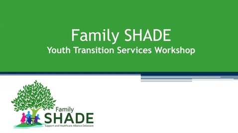 Thumbnail for entry Family SHADE Youth Transition Services Workshop