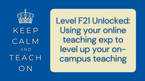 Thumbnail for entry KCTO: Level F21 Unlocked: Using your online teaching exp to level up your on campus teaching