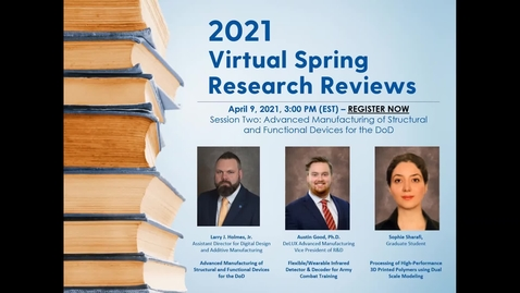 Thumbnail for entry Spring Virtual Research Reviews - Session Two - Advanced Manufacturing of Structural and Functional Devices for the DoD