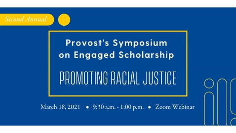 Thumbnail for entry Provost's Symposium on Engaged Scholarship: Promoting Racial Justice