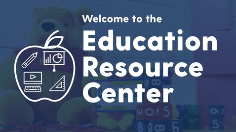 Thumbnail for entry Welcome to the Education Resource Center!