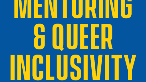 Thumbnail for entry Mentoring & Queer Inclusivity