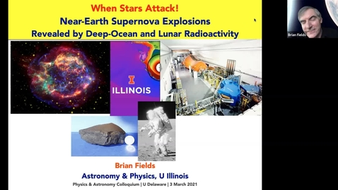 Thumbnail for entry Brian Fields UIllinois 2021/3/3 | When Stars Attack! Near-Earth Supernova Explosions Revealed by Deep-Ocean and Lunar Radioactivity