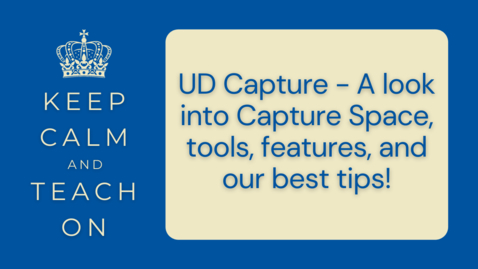 Thumbnail for entry KCTO: UD Capture - A look into Capture Space, tools, feautres, and our best tips!