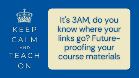 Thumbnail for entry KCTO: It's 3AM, do you know where your links go? Future-proofing your course materials