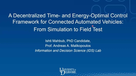 Thumbnail for entry A Decentralized Time- and Energy-Optimal Control Framework for Connected Automated Vehicles: From Simulation to Field Test, A M Ishtiaque Mahbub