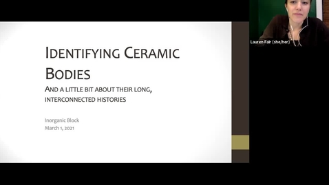 Thumbnail for entry live lecture 3/1/2021: identifying ceramic bodies (and a little bit about their long, interconnected histories) - Part I