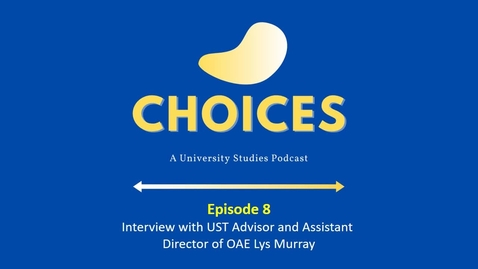 Thumbnail for entry Choices: Episode 8 - Interview with UST Advisor and Assistant Director of OAE Lys Murray