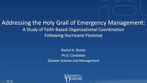 Thumbnail for entry Addressing the Holy Grail of Emergency Management: A Study of Faith-Based Organizational Coordination following Hurricane Florence, Rachel Slotter