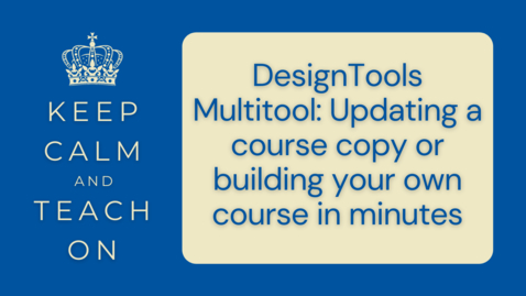 Thumbnail for entry KCTO: DesignTools Multitool: Updating a course copy or building your own course in minutes