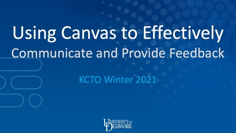 Thumbnail for entry Using Canvas to Effectively Communicate with Students & Provide Student Feedback