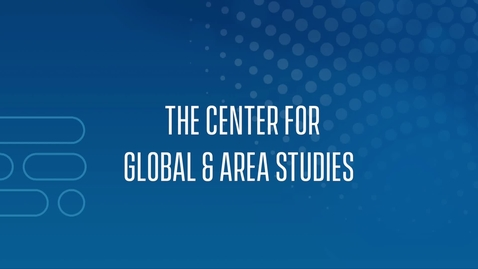 Thumbnail for entry About the Center for Global & Area Studies