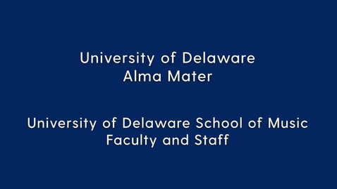 Thumbnail for entry University of Delaware Alma Mater