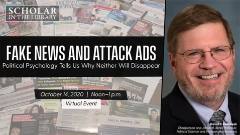 """Thumbnail for entry """"Fake News and Attack Ads: Political Psychology Tells Us Why Neither Will Disappear"""" with David Redlawsk on Oct. 14, 2020"""