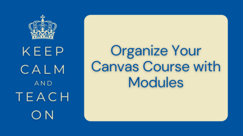 Thumbnail for entry KCTO: Organize Your Canvas Course with Modules