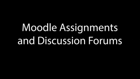Thumbnail for entry Moodle Assignments & Discussion Forums