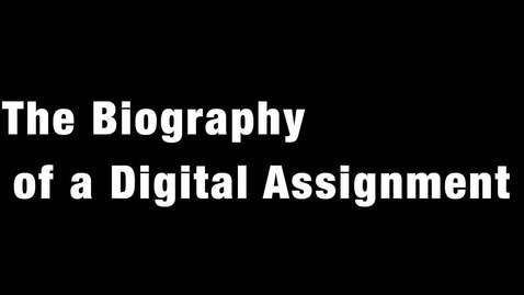 Thumbnail for entry Biography of a Digital Assignment