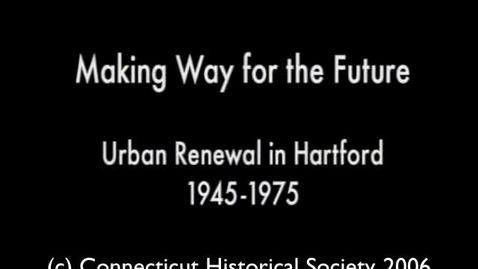 Thumbnail for entry Making Way for the Future: Urban Renewal in Hartford, 1945-­75