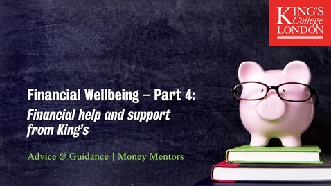 Thumbnail for entry Financial Wellbeing Part 4 - Financial help and support from King's