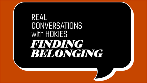Thumbnail for entry Real Conversations with Hokies | Finding Belonging