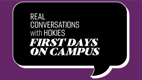 Thumbnail for entry Real Conversations with Hokies | First Days on Campus