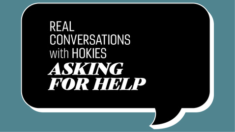 Thumbnail for entry Real Conversations with Hokies | Asking For Help