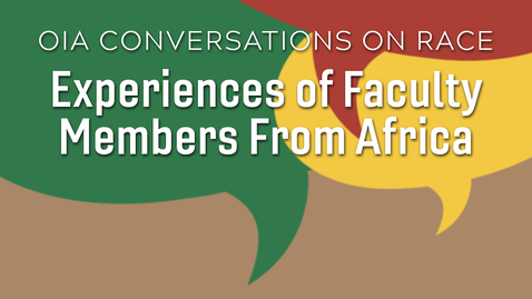 Thumbnail for entry OIA Conversations on Race: Experiences of Faculty Members From Africa