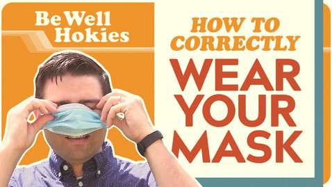 Thumbnail for entry Be Well Hokies | How to Wear Your Mask