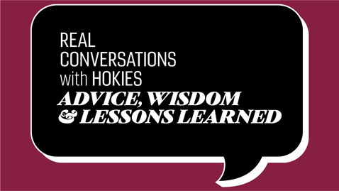 Thumbnail for entry Real Conversations with Hokies | Advice, Wisdom, and Lessons Learned