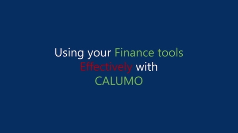 Thumbnail for entry 01. Using your Finance tools Effectively with CALUMO