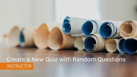 Thumbnail for entry Quizzes - Create a New Quiz with A Randomized Set of Questions - Instructor