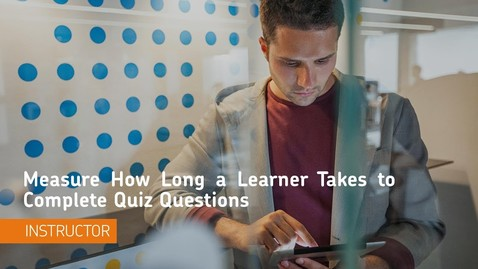 Thumbnail for entry Teaching Tips - Measure How Long a Learner Takes to Complete Quiz Questions - Instructor