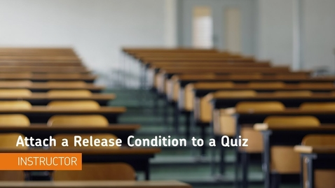 Thumbnail for entry D2L Quizzes - Attach a Release Condition to a Quiz - Instructor