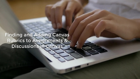 Thumbnail for entry Adding Canvas Rubrics to Assignments and Discussions in Canvas