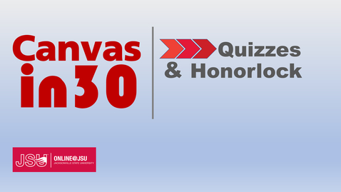 Thumbnail for entry Canvas in 30: Quizzes and Honorlock