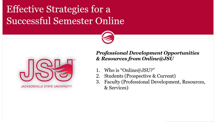 Effective Strategies for a Successful Semester Online - Workshop 1: Professional Development Opportunities & Resources from Online@JSU
