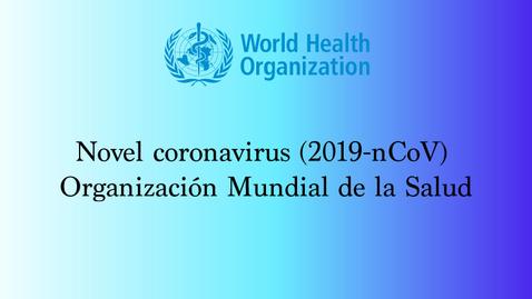 Miniatura para la entrada Novel coronavirus (2019-nCoV) Organización Mundial de la Salud