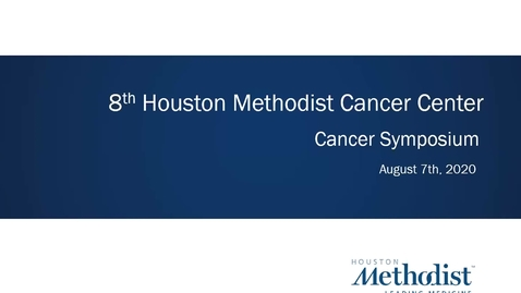 Thumbnail for entry Houston Methodist Cancer Symposium - 8th Annual 08.07.20 (Jenny Chang, MD.)